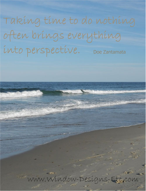 Taking time to do nothing often brings everything into perspective. Quote by Doe Zantamata  Interior Design inspiration at the beach for a Cape Cod home. See more at www.windowdesignsetc.com by Marie Mouradian