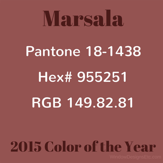 Color Values of Marsala in Pantone, Hex and RGB. - Marie Mouradian WindowDesignsEtc.com - Marsala, Pantone 2015 Color of the Year