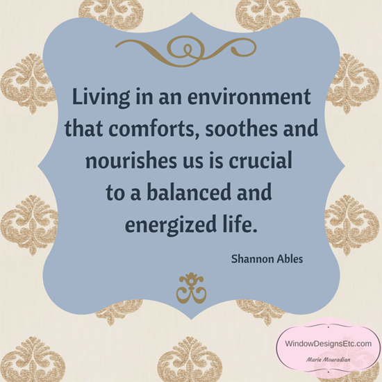 """""""Living in an environment that comforts, soothes and nourishes us is critical to a balanced and energized life """" - Shannon Ables On The Bookshelf of Window Designs Etc. by Marie Mouradian"""