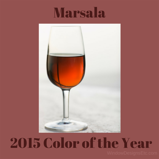 Marsala Pantone 2015 Color of the year. It's all about wine, cheers! - Marie Mouradian WindowDesignsEtc.com - Marsala, Pantone 2015 Color of the Year